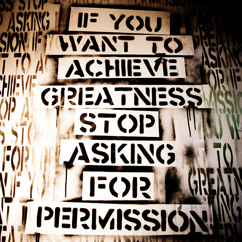 """""""If you want to achieve greatness, stop asking for permission"""""""